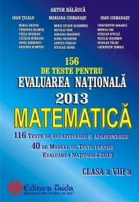 156 de Teste pentru Evaluarea Nationala 2013. Matematica clasa a VIII-a