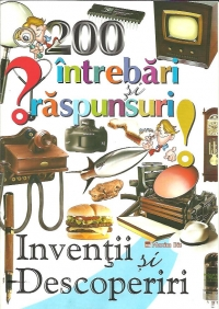 200 intrebari raspunsuri despre inventii