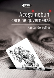 ACESTI NEBUNI CARE GUVERNEAZA