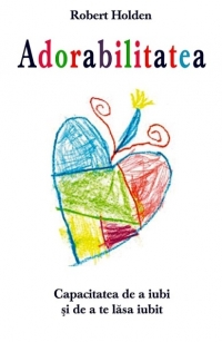 Adorabilitatea - Capacitatea de a iubi si de a te lasa iubit