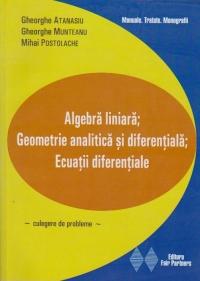 Algebra liniara; Geometrie analitica, diferentiala; Ecuatii diferentiale (culegere de probleme)