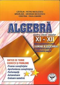ALGEBRA pentru elevii claselor XI-XII.Subiecte pregatitoare pentru EXAMENUL DE BACALAUREAT si concursul de admintere in invatamantul superior