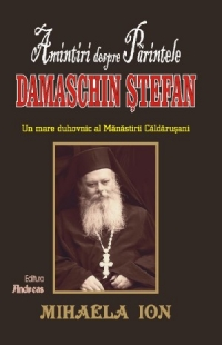 Amintiri despre Parintele Damaschin Stefan