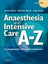 Anaesthesia and Intensive Care A-Z : An Encyclopedia of Principles and Practice