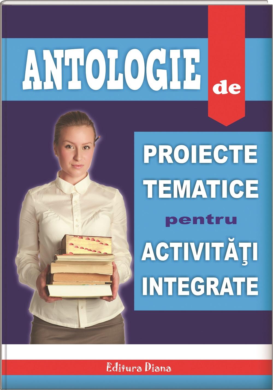 ANTOLOGIE DE PROIECTE TEMATICE PENTRU ACTIVITATI INTEGRATE