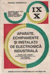 Aparate, echipamente si instalatii de electronica industriala - Tehnologia meseriei, Manual pentru clasele a IX-a si a X-a, licee industriale si scoli profesionale