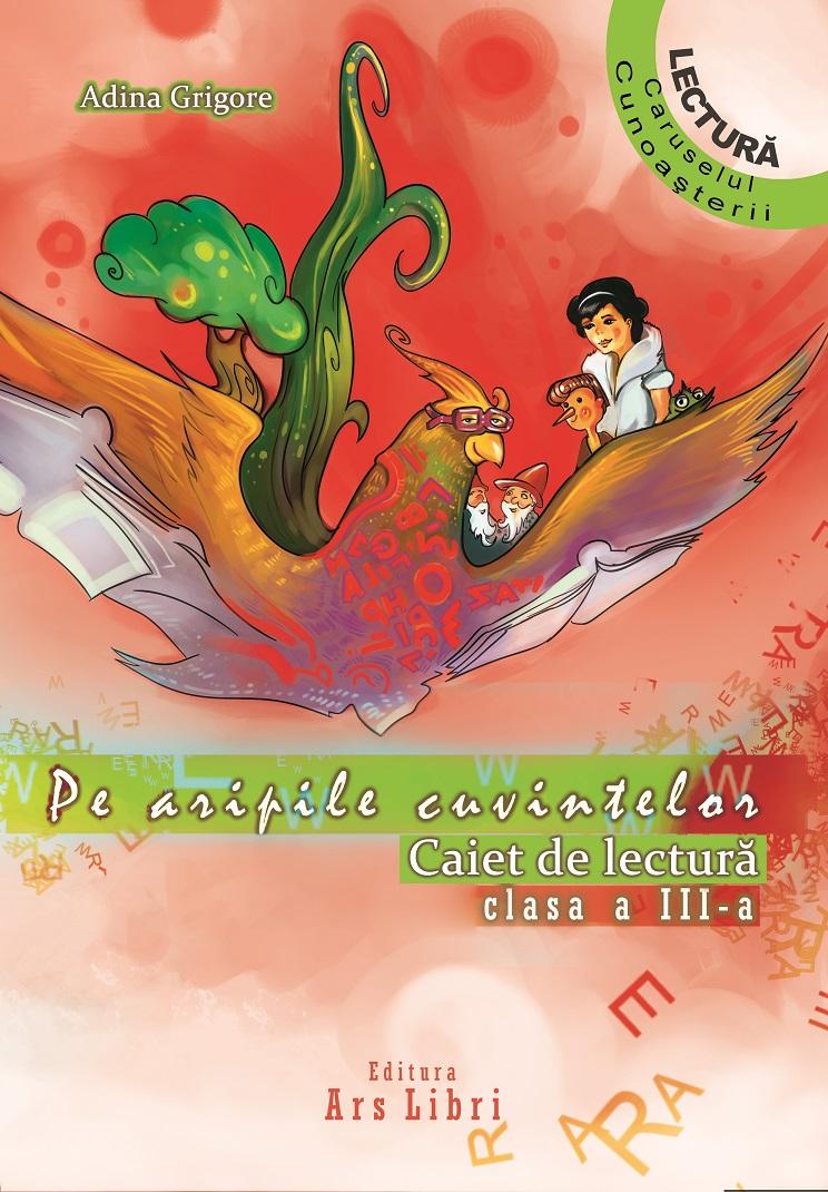 Pe aripile cuvintelor. Caiet de lectura Clasa a III-a (Editia 2014)
