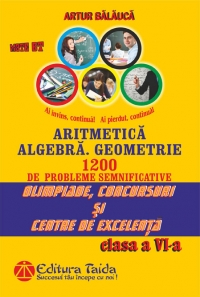 Aritmetica. Algebra. Geometrie - Olimpiade, concursuri si centre de excelenta - Clasa a VI-a 1200 de probleme semnificative