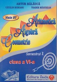 Aritmetica, Algebra, Geometrie, Clasa a VI-a - Semestrul I (2013 )