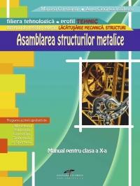 Asamblarea structurilor metalice - clasa a X-a (filiera tehnologica, profil tehnic)