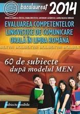 BACALAUREAT 2014. EVALUAREA COMPETENTELOR LINGVISTICE DE COMUNICARE ORALA IN LIMBA ROMANA. 60 DE SUBIECTE DUPA MODELUL MEN