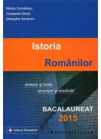 Bacalaureat 2015 - Istoria Romanilor. Sinteze si teste, enunturi si rezolvari