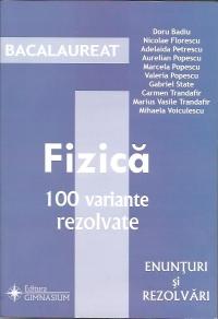 Bacalaureat - Fizica. 100 variante (Enunturi si rezolvari)