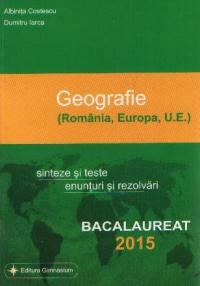 Bacalaureat geografie 2015 - Romania, Europa, U.E. Sinteze si teste, enunturi si rezolvari