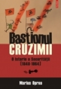Bastionul cruzimii istorie Securitatii (1948