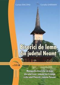 Biserici de lemn din judetul Neamt. Monografia bisericilor de lemn din satul Izvor, comuna Ion Creang si din satul Pancesti, comuna Poienari