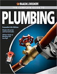 Black and Decker Complete Guide to Plumbing: Expanded 4th Edition - Modern Materials and Current Codes