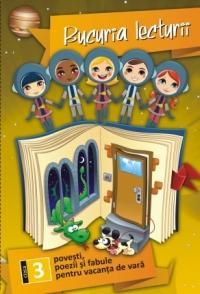 Bucuria lecturii - Clasa a III-a. Povesti, poezii si fabule pentru vacanta de vara + Brosura cu fise de lectura