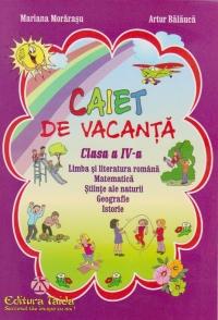 Caiet de vacanta - Clasa a IV-a (Limba si literatura romana. Matematica. Stiinte ale naturii. Geografie. Istorie)
