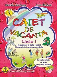 Caiet de vacanta, Clasa I - Comunicare in limba si literatura romana. Matematica si explorarea mediului