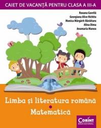CAIET DE VACANTA CLASA A III-A - LIMBA SI LITERATURA ROMANA, MATEMATICA
