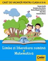 CAIET DE VACANTA CLASA A IV-A - LIMBA SI LITERATURA ROMANA, MATEMATICA