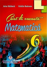 Caiet de vacanta pentru clasa a VI-a - Matematica