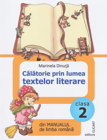 Calatorie prin lumea textelor literare din manualul de limba romana - Clasa a II-a. Exercitii, teste de evaluare, vocabular, curiozitati, lecturi