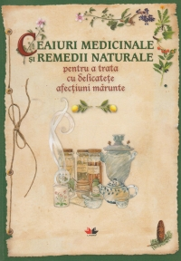 Ceaiuri medicinale remedii naturale pentru