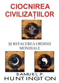 Ciocnirea civilizatiilor si refacerea ordinii mondiale