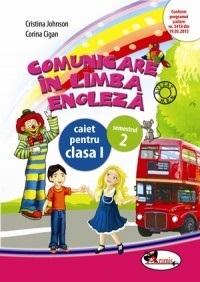 Comunicare in limba engleza. Caiet pentru clasa I semestrul 2