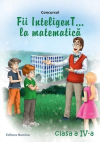 Concursul Fii InteligenT ... la matematica (clasa a IV-a) (2013-2014)