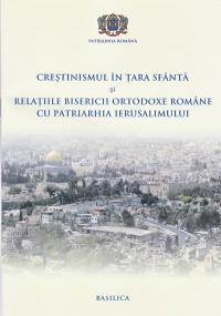 Crestinismul in Tara Sfanta si relatiile Bisericii Ortodoxe Romane cu Patriarhia Ierusalimului