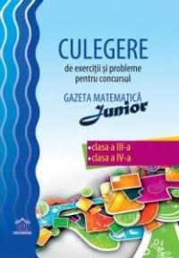 Culegere de exercitii si probleme pentru concursul Gazeta Matematica Junior - Clasa a III-a, Clasa a IV-a