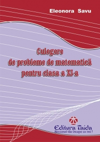 Culegere de probleme de matematica pentru clasa a XI-a