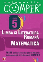CULEGERILE COMPER. LIMBA SI LITERATURA ROMANA, MATEMATICA. CLASA A V-A
