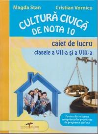 Cultura civica de nota 10 - Caiet de lucru clasele VII-VIII