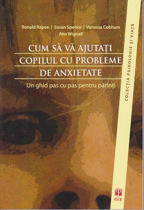 CUM AJUTATI COPILUL PROBLEME ANXIETATE