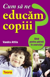Cum educam copiii Ghid pentru