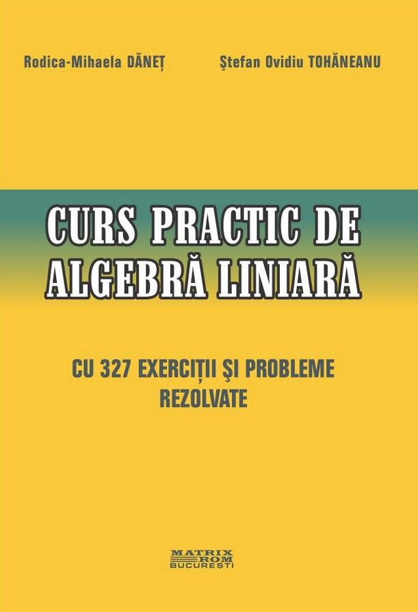 Curs practic de algebra liniara cu 327 exercitii si probleme rezolvate