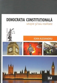 Democratia constitutionala - utopie si/sau realitate