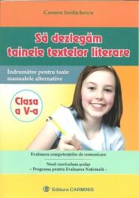 Sa dezlegam tainele textelor literare - Clasa a V-a. Indrumator pentru toate manualele alternative