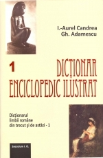 Dictionar enciclopedic ilustrat. Dictionarul limbii romane din trecut si de astazi (2 volume)