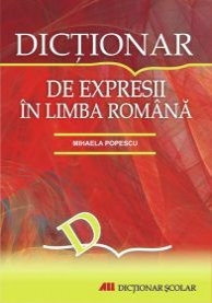 DICTIONAR EXPRESII LIMBA ROMANA