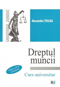 DREPTUL MUNCII Curs universitar Editia