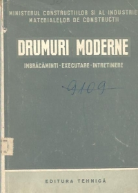 Drumuri moderne: Imbracaminti. Executare. Intretinere - Manual pentru scolile medii de drumuri