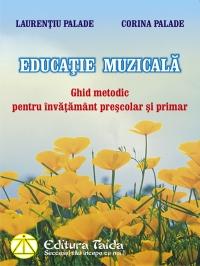 Educatie muzicala. Ghid metodic pentru invatamantul prescolar si primar