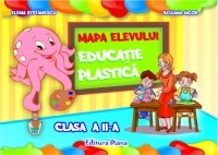 EDUCATIE PLASTICA - CLASA a II-a - Mapa Elevului
