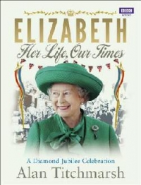 Elizabeth Her Life Our Times