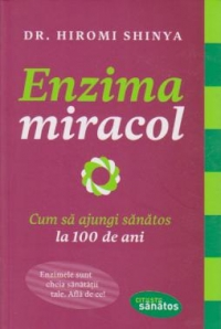 Enzima miracol Cum ajungi sanatos